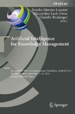 Artificial Intelligence for Knowledge Management: Second Ifip Wg 12.6 International Workshop, Ai4km 2014, Warsaw,... (Hardcover)