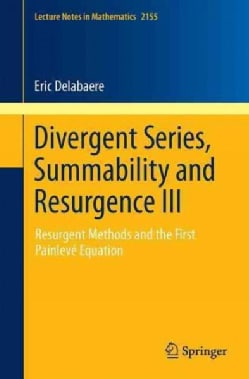 Divergent Series, Summability and Resurgence: Resurgent Methods and the First Painleve Equation (Paperback)