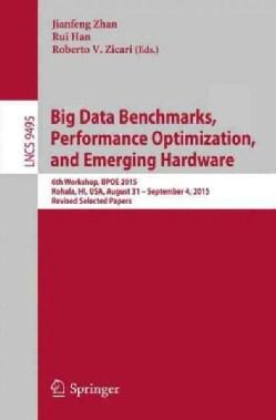 Big Data Benchmarks, Performance Optimization, and Emerging Hardware: 6th Workshop, Bpoe 2015, Kohala, Hi, USA, A... (Paperback)