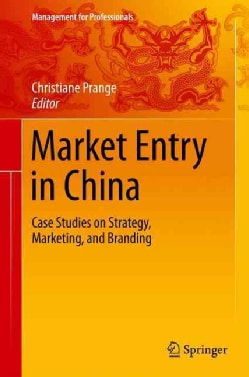 Market Entry in China: Case Studies on Strategy, Marketing, and Branding (Hardcover)