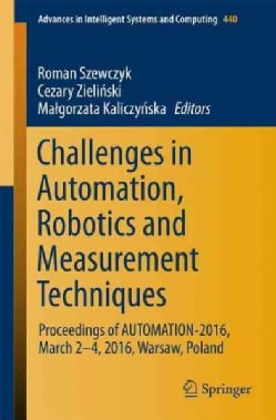 Challenges in Automation, Robotics and Measurement Techniques: Proceedings of Automation-2016, March 2-4, 2016, W... (Paperback)