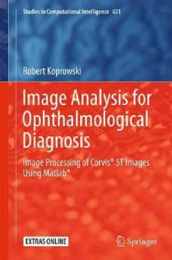 Image Analysis for Ophthalmological Diagnosis: Image Processing of Corvis St Images Using Matlab® (Hardcover)