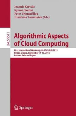 Algorithmic Aspects of Cloud Computing: First International Workshop, Algocloud 2015, Patras, Greece, September 1... (Paperback)