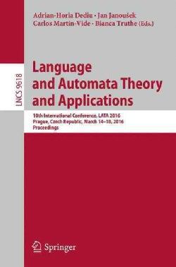 Language and Automata Theory and Applications: 10th International Conference, Lata 2016, Prague, Czech Republic, ... (Paperback)