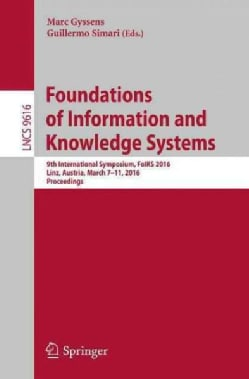 Foundations of Information and Knowledge Systems: 9th International Symposium, Foiks 2016, Linz, Austria, March 7... (Paperback)