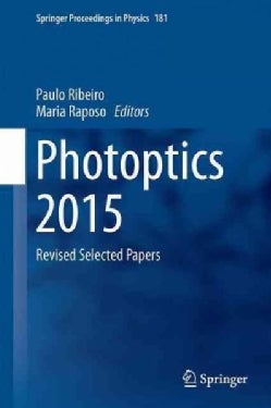 Photoptics 2015: Proceedings of the 3rd International Conference on Photonics, Optics and Laser Technology (Hardcover)