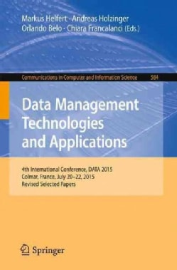 Data Management Technologies and Applications: 4th International Conference, Data 2015, Selected Papers (Paperback)