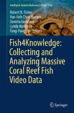 Fish4knowledge: Collecting and Analyzing Massive Coral Reef Fish Video Data (Hardcover)