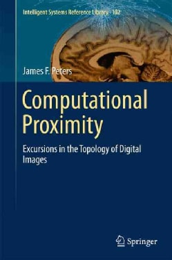 Computational Proximity: Excursions in the Topology of Digital Images (Hardcover)