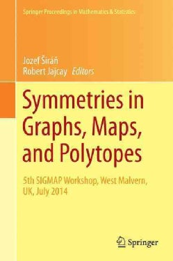 Symmetries in Graphs, Maps, and Polytopes: 5th Sigmap Workshop, West Malvern, Uk, July 2014 (Hardcover)