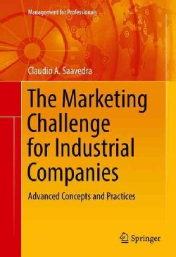 The Marketing Challenge for Industrial Companies: Advanced Concepts and Practices (Hardcover)