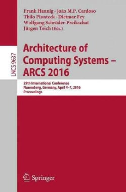 Architecture of Computing Systems - Arcs 2016: 29th International Conference, Nuremberg, Germany, April 4-7, 2016... (Paperback)