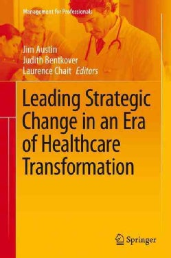 Leading Strategic Change in an Era of Healthcare Transformation (Hardcover)
