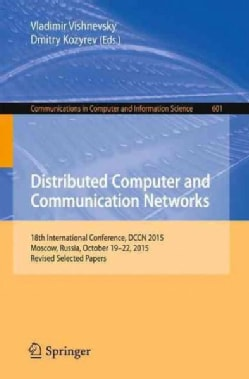 Distributed Computer and Communication Networks: 18th International Conference, Dccn 2015, Moscow, Russia, Octobe... (Paperback)