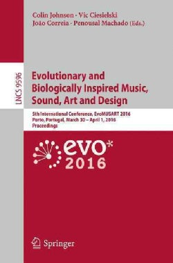 Evolutionary and Biologically Inspired Music, Sound, Art and Design: 5th International Conference, Evomusart 2016... (Paperback)