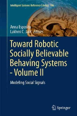 Toward Robotic Socially Believable Behaving Systems: Modeling Social Signals (Hardcover)