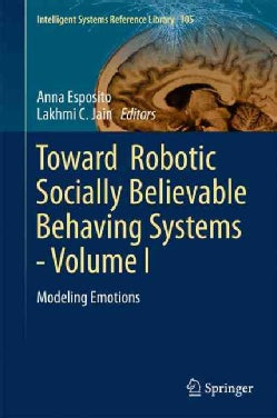Toward Robotic Socially Believable Behaving Systems: Modeling Emotions (Hardcover)
