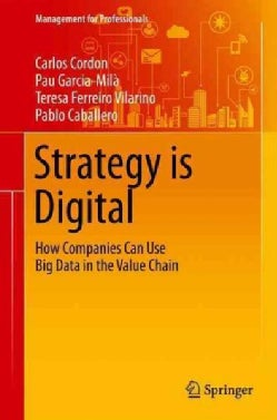 Strategy Is Digital: How Companies Can Use Big Data in the Value Chain (Hardcover)