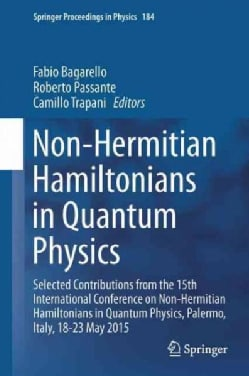 Non-hermitian Hamiltonians in Quantum Physics: Selected Contributions from the 15th International Conference on N... (Hardcover)