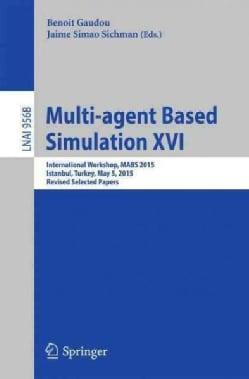 Multi-agent Based Simulation XVI: International Workshop, Mabs 2015, Istanbul, Turkey, May 5, 2015, Revised Selec... (Paperback)