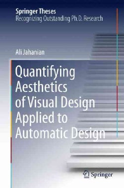 Quantifying Aesthetics of Visual Design Applied to Automatic Design (Hardcover)