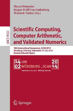 Scientific Computing, Computer Arithmetic, and Validated Numerics: 16th International Symposium, Scan 2014, Wurzb... (Paperback)