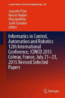 Informatics in Control, Automation and Robotics 12th International Conference: Icinco 2015 Colmar, France, July 2... (Hardcover)