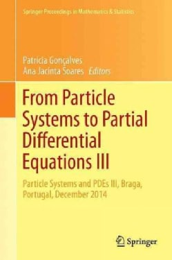 From Particle Systems to Partial Differential Equations III: Particle Systems and Pdes III, Braga, Portugal, Dece... (Hardcover)