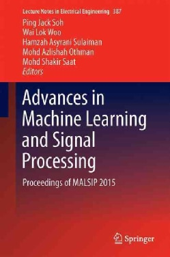 Advances in Machine Learning and Signal Processing: Proceedings of Malsip 2015 (Hardcover)