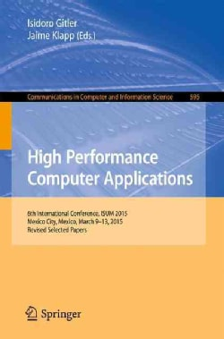 High Performance Computer Applications: 6th International Conference, Isum 2015, Mexico City, Mexico, March 9-13,... (Paperback)