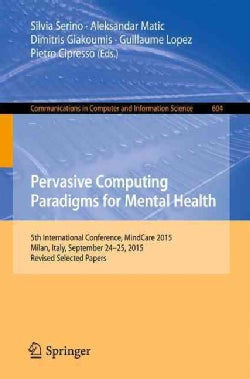 Pervasive Computing Paradigms for Mental Health: 5th International Conference, Mindcare 2015, Milan, Italy, Septe... (Paperback)