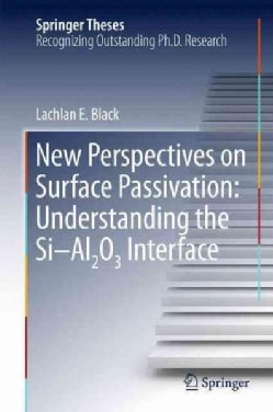 New Perspectives on Surface Passivation: Understanding the Si-al2o3 Interface (Hardcover)
