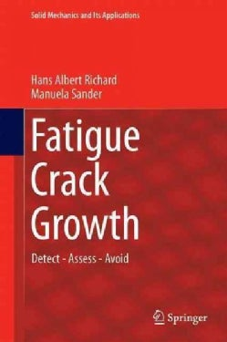 Fatigue Crack Growth: Detect - Assess - Avoid (Hardcover)