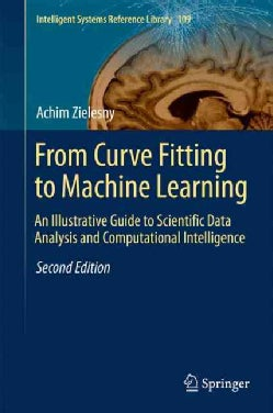 From Curve Fitting to Machine Learning: An Illustrative Guide to Scientific Data Analysis and Computational Intel... (Hardcover)