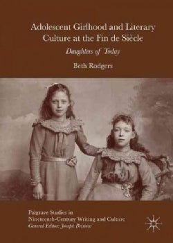 Adolescent Girlhood and Literary Culture at the Fin De Siecle: Daughters of Today (Hardcover)