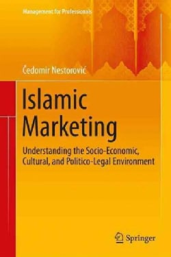 Islamic Marketing: Understanding the Socio-economic, Cultural, and Politico-legal Environment (Hardcover)