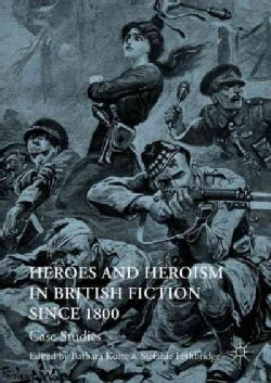Heroes and Heroism in British Fiction Since 1800: Case Studies (Hardcover)