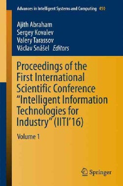Proceedings of the First International Scientific Conference Intelligent Information Technologies for Industry (Paperback)
