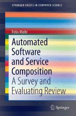 Automated Software and Service Composition: A Survey and Evaluating Review (Paperback)