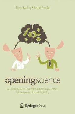 Opening Science: The Evolving Guide on How the Internet Is Changing Research, Collaboration and Scholarly Publishing (Paperback)