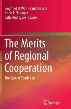 The Merits of Regional Cooperation: The Case of South Asia (Paperback)
