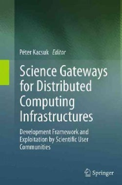 Science Gateways for Distributed Computing Infrastructures: Development Framework and Exploitation by Scientific ... (Paperback)