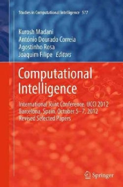 Computational Intelligence: International Joint Conference, Ijcci 2012 Barcelona, Spain, October 5-7, 2012 Revise... (Paperback)