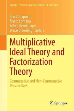 Multiplicative Ideal Theory and Factorization Theory: Commutative and Non-commutative Perspectives (Hardcover)
