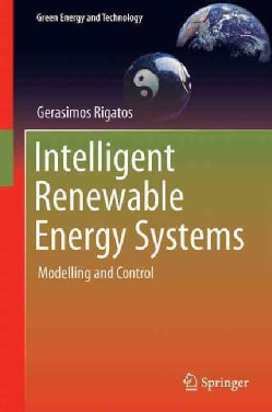 Intelligent Renewable Energy Systems: Modelling and Control (Hardcover)