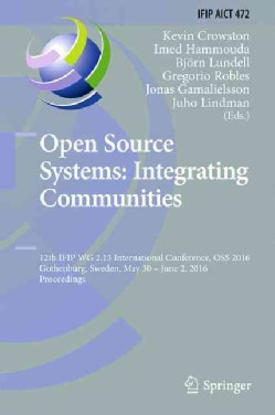 Open Source Systems: Integrating Communities: 12th Ifip Wg 2.13 International Conference, Proceedings (Hardcover)