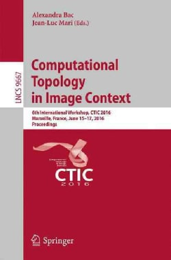 Computational Topology in Image Context: 6th International Workshop, Proceedings (Paperback)