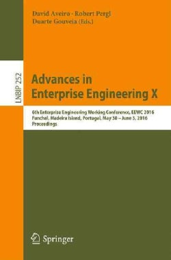 Advances in Enterprise Engineering: 6th Enterprise Engineering Working Conference, Eewc 2016, Funchal, Madeira Is... (Paperback)