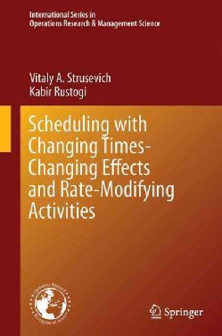 Scheduling With Changing Times-changing Effects and Rate-modifying Activities (Hardcover)