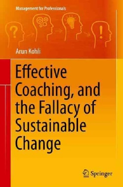 Effective Coaching, and the Fallacy of Sustainable Change (Hardcover)
